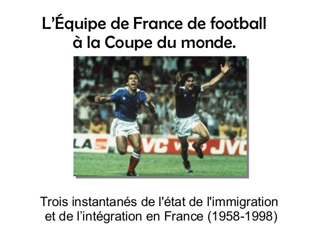 L'Équipe de France de football à la Coupe du monde. Trois instantanés de l'état de l'immigration et de l'intégration en Fr...
