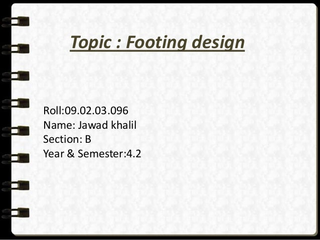 Topic : Footing design  Roll:09.02.03.096 Name: Jawad khalil Section: B Year & Semester:4.2
