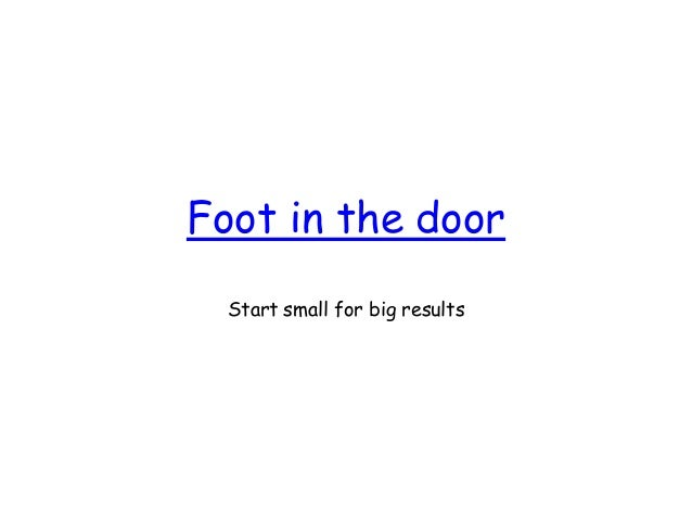 Foot in the door Start small for big results