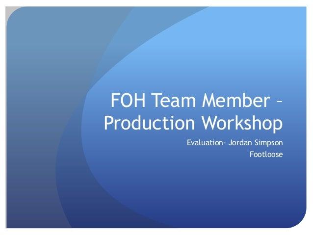 FOH Team Member –Production WorkshopEvaluation- Jordan SimpsonFootloose