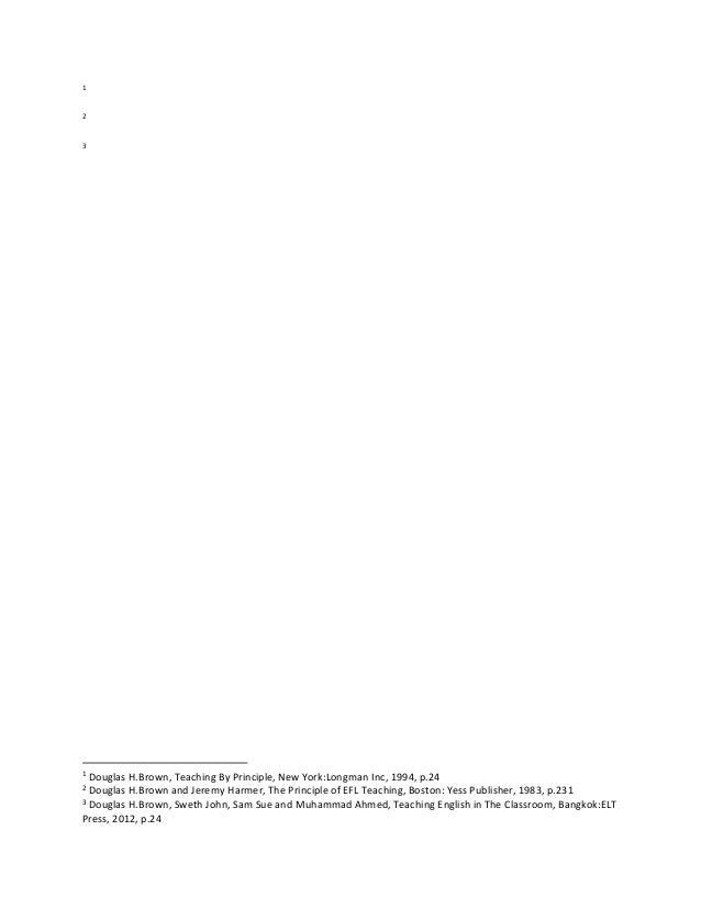1  2  3  1  Douglas H.Brown, Teaching By Principle, New York:Longman Inc, 1994, p.24 Douglas H.Brown and Jeremy Harmer, Th...