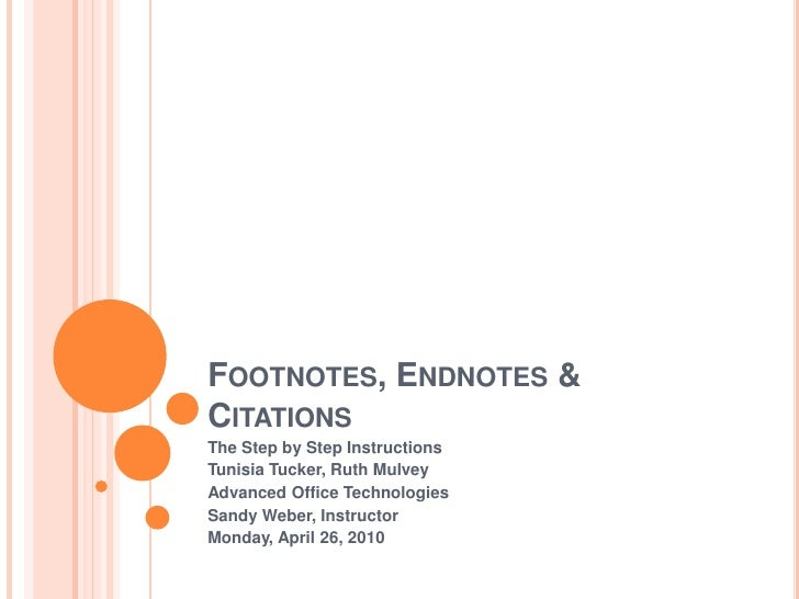 Footnotes, Endnotes & Citations<br />The Step by Step Instructions<br />Tunisia Tucker, Ruth Mulvey<br />Advanced Office T...