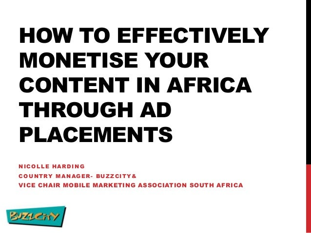 HOW TO EFFECTIVELY MONETISE YOUR CONTENT IN AFRICA THROUGH AD PLACEMENTS NICOLLE HARDING COUNTRY MANAGER - BUZZCITY &  VIC...