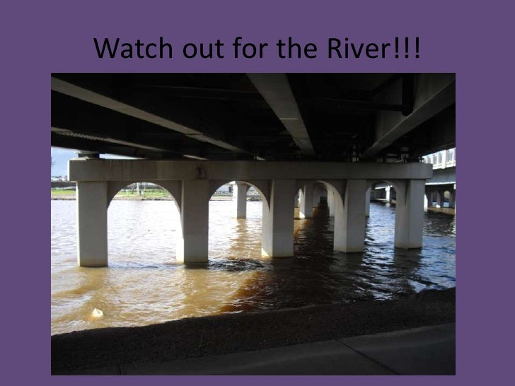 Watch out for the River!!!<br />