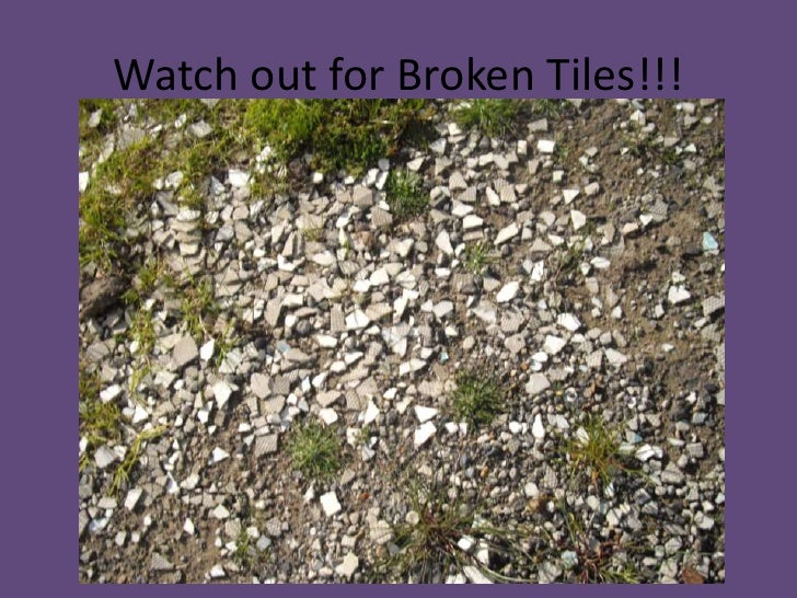 Watch out for Broken Tiles!!!<br />