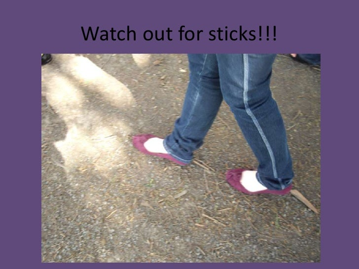 Watch out for sticks!!!<br />