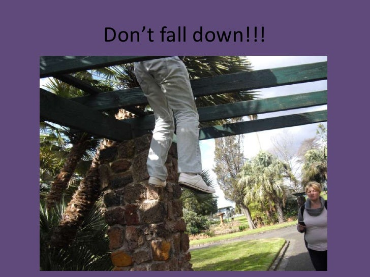 Don't fall down!!!<br />