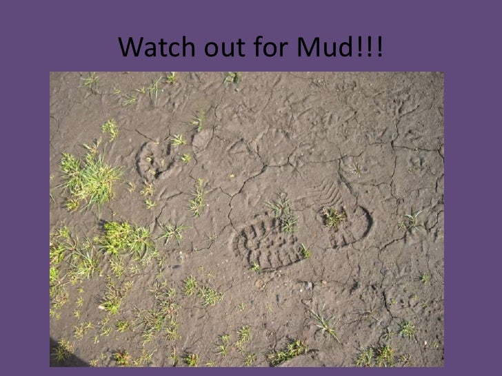Watch out for Mud!!!<br />