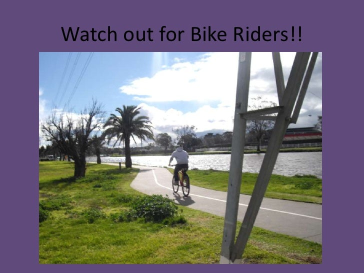Watch out for Bike Riders!!<br />