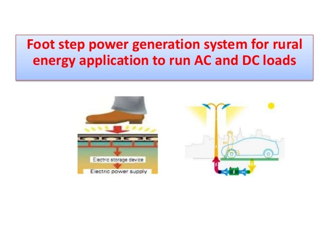 Foot step power generation system for rural energy application to run AC and DC loads
