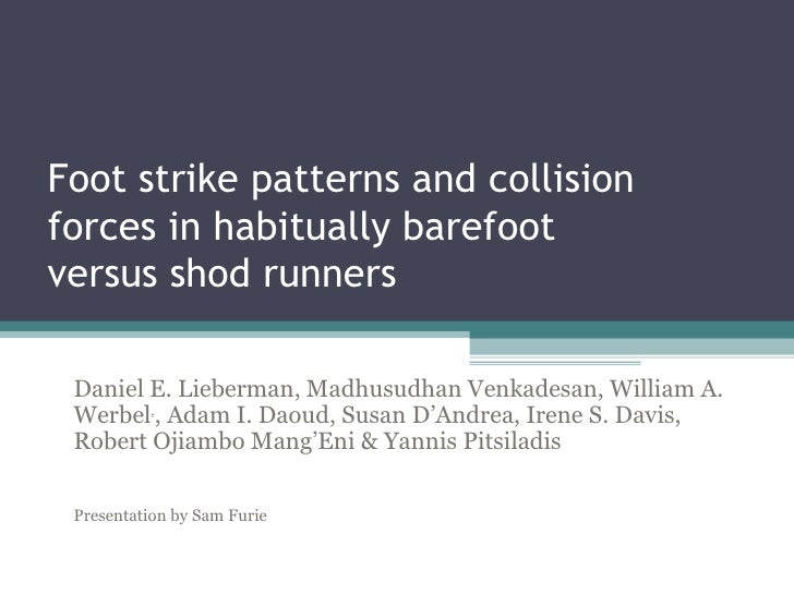 Foot strike patterns and collisionforces in habitually barefootversus shod runners Daniel E. Lieberman, Madhusudhan Venkad...