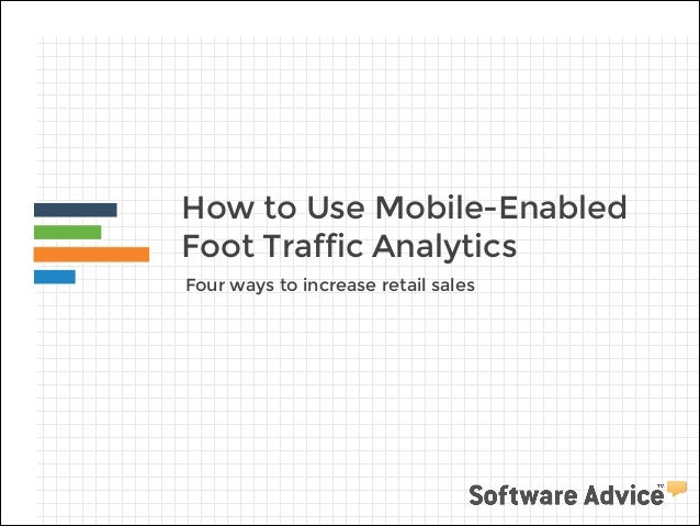 How to Use Mobile-Enabled Foot Traffic Analytics Four ways to increase retail sales