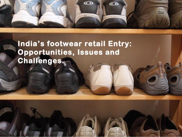 ae2c36a48c India's footwear retail Entry:Opportunities, Issues andChallenges.