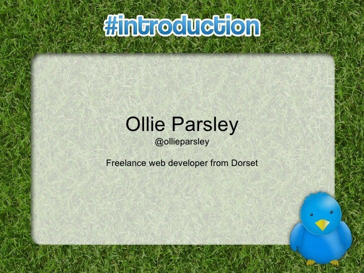 Ollie Parsley @ollieparsley Freelance web developer from Dorset