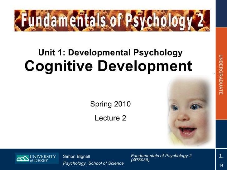 Unit 1: Developmental Psychology Cognitive Development  Spring 2010 Lecture 2