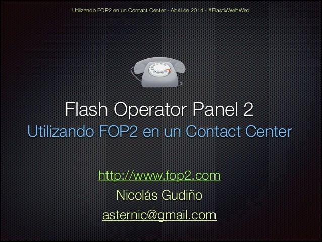 Flash Operator Panel 2 Utilizando FOP2 en un Contact Center Utilizando FOP2 en un Contact Center - Abril de 2014 - #Elasti...