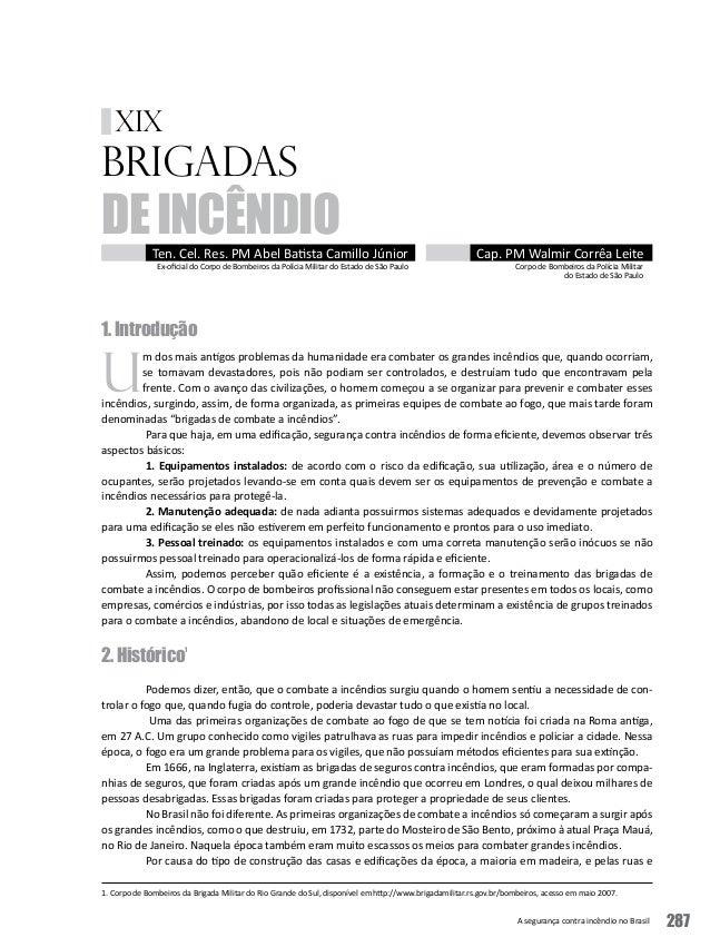 A segurança contra incêndio no Brasil 287 BRIGADAS DEINCÊNDIOTen. Cel. Res. PM Abel Batista Camillo Júnior Ex-oficial do C...