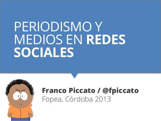 PERIODISMO YMEDIOS EN REDESSOCIALESFranco Piccato / @fpiccatoFopea, Córdoba 2013