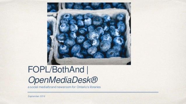 September 2016 FOPL/BothAnd   OpenMediaDesk® a social media/brand newsroom for Ontario's libraries