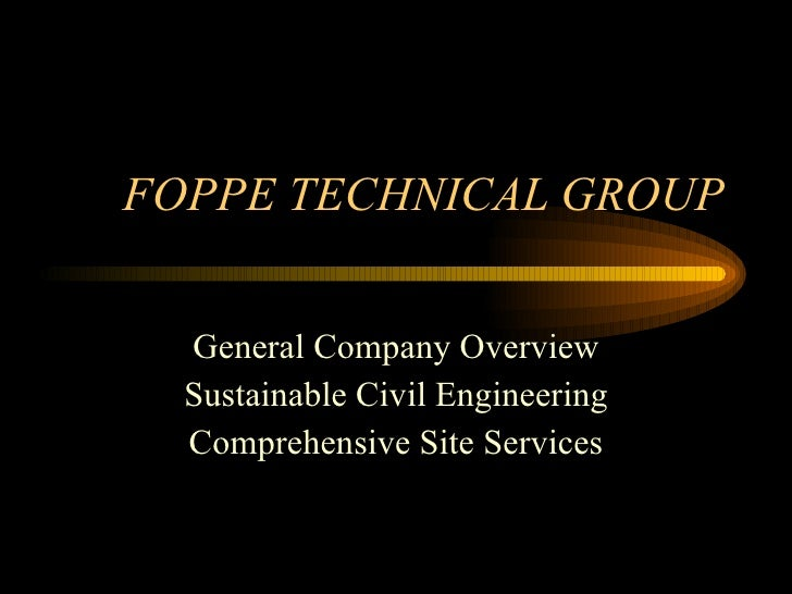 FOPPE TECHNICAL GROUP General Company Overview Sustainable Civil Engineering Comprehensive Site Services