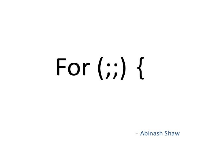 For (;;) {        - Abinash Shaw
