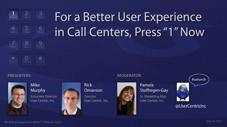 PRESENTERS:                   MODERATOR:                                              #uxlunch© User Centric, Inc., May 20...