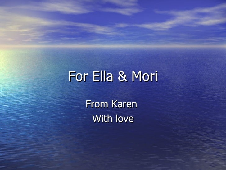 For Ella & Mori From Karen  With love