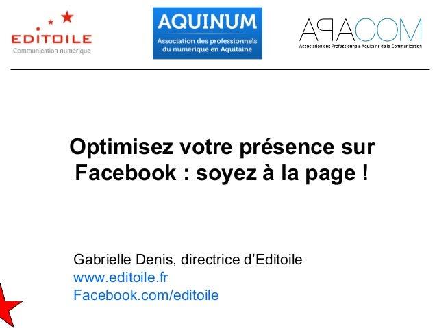 Optimisez votre présence surFacebook : soyez à la page !Gabrielle Denis, directrice d'Editoilewww.editoile.frFacebook.com/...