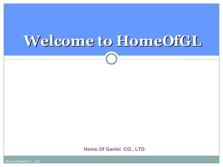 Welcome to HomeOfGL                                Home Of Ganlei CO., LTD.  Home of Ganlei Co. , Ltd