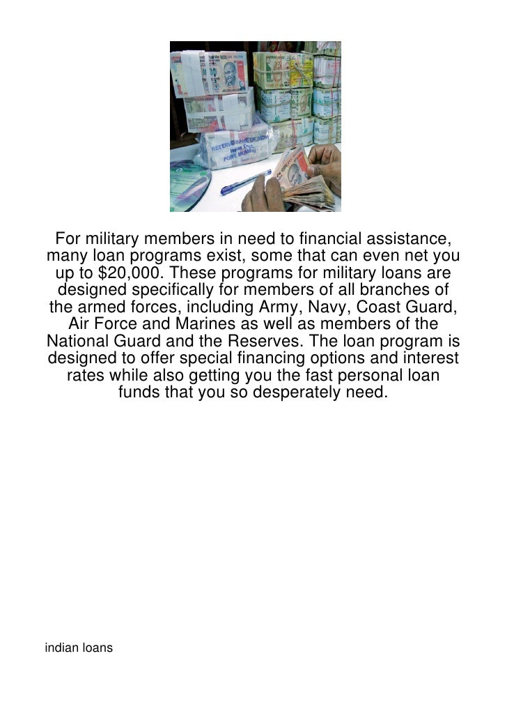 For military members in need to financial assistance,many loan programs exist, some that can even net you up to $20,000. T...