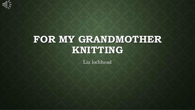 FOR MY GRANDMOTHER KNITTING Liz lochhead