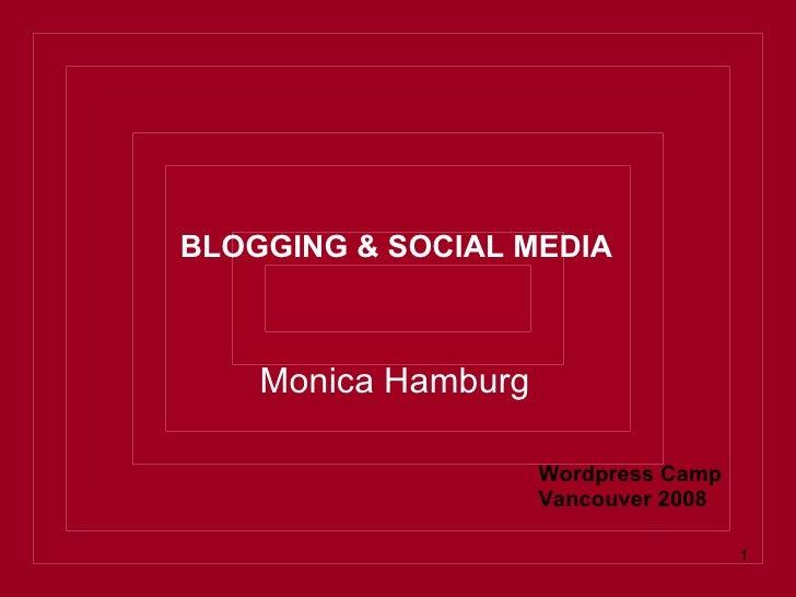 Monica Hamburg <ul><li>BLOGGING & SOCIAL MEDIA </li></ul>Wordpress Camp  Vancouver 2008