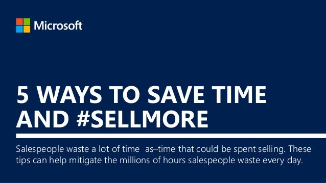 5 WAYS TO SAVE TIME AND #SELLMORE Salespeople waste a lot of time as–time that could be spent selling. These tips can help...