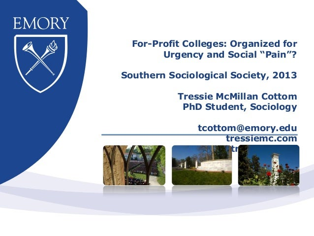 "For-Profit Colleges: Organized forUrgency and Social ""Pain""?Southern Sociological Society, 2013Tressie McMillan CottomPhD ..."