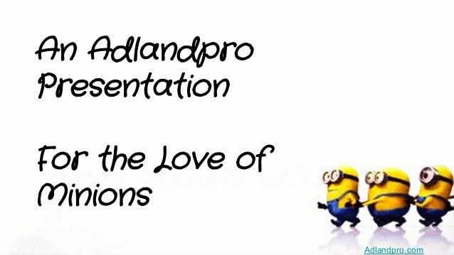 An Adlandpro Presentation For the Love of Minions Adlandpro.com