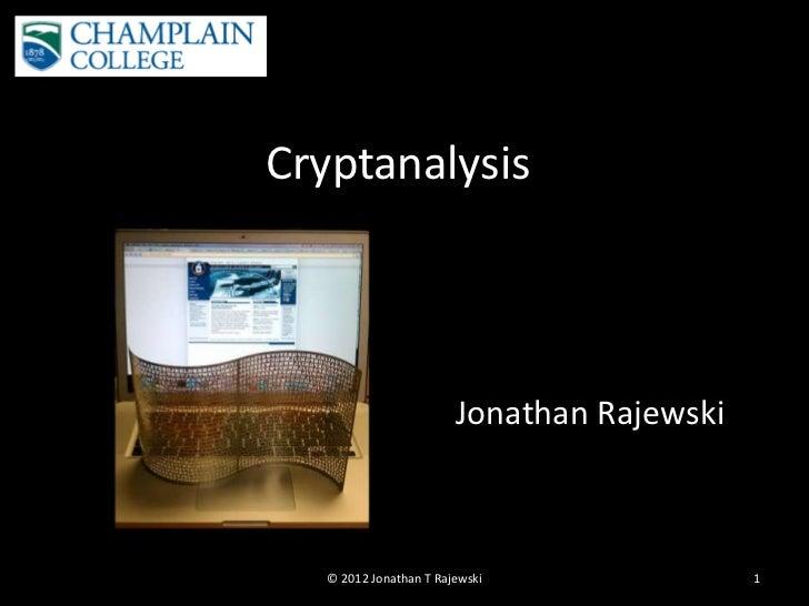 Cryptanalysis                        Jonathan Rajewski   © 2012 Jonathan T Rajewski               1
