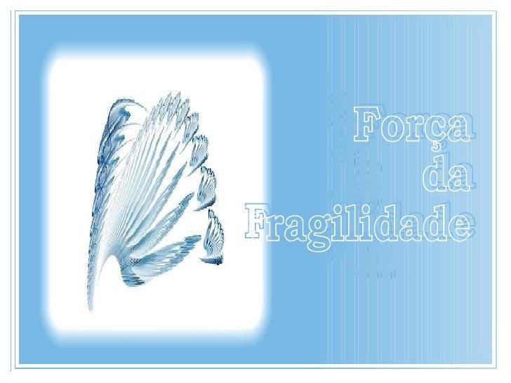Força da Fragilidade Created By João Paulo