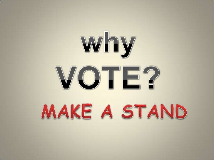 why VOTE?<br />MAKE A STAND<br />