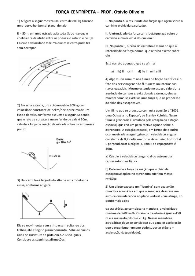FORÇA CENTRÍPETA – PROF. Otávio Oliveira 1) A figura a seguir mostra um carro de 800 kg fazendo uma curva horizontal plana...