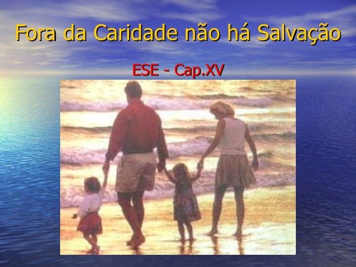 Fora da Caridade não há Salvação ESE - Cap.XV