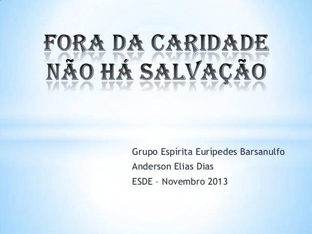 Grupo Espírita Eurípedes Barsanulfo Anderson Elias Dias ESDE – Novembro 2013