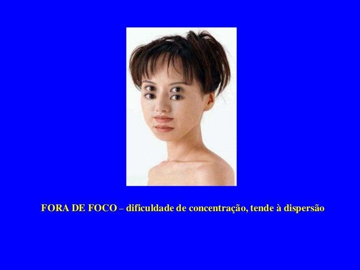 FORA DE FOCO – dificuldade de concentração, tende à dispersão<br />