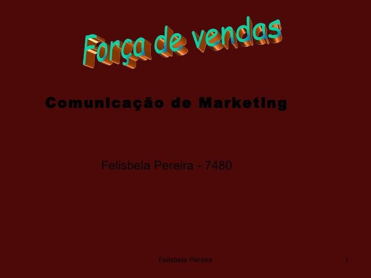 Felisbela Pereira Força de vendas  Comunicação de Marketing Felisbela Pereira - 7480