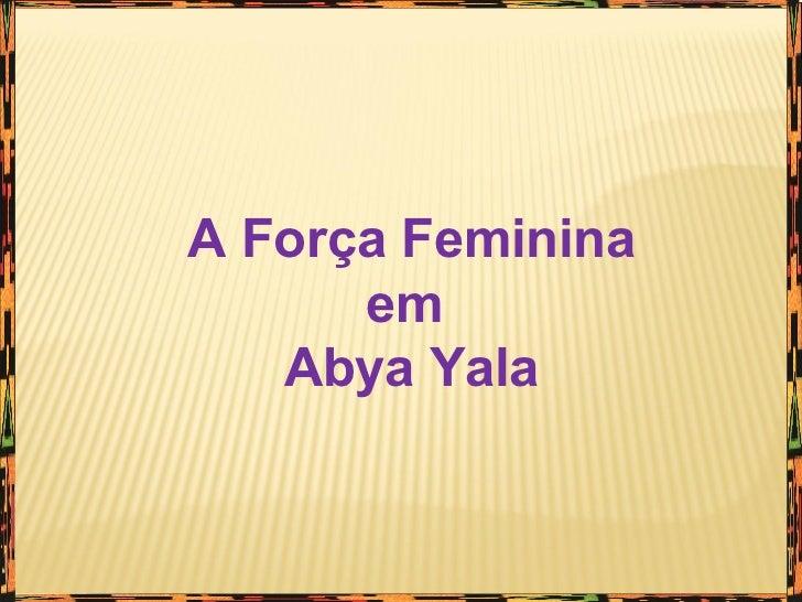 A Força Feminina em  Abya Yala