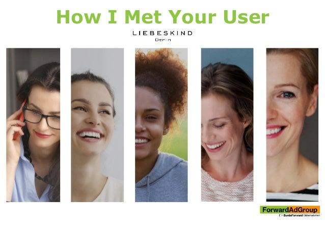 How I Met Your User