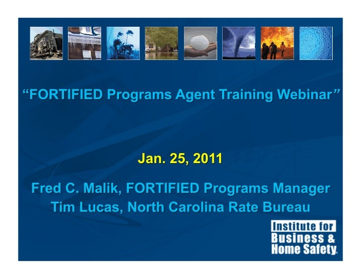 Webinar Agenda  Review of NC mitigation credit program  Who is IBHS and what do we do?  What are the FORTIFIED building...
