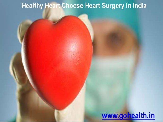 Healthy Heart Choose Heart Surgery in India  www.gohealth.in