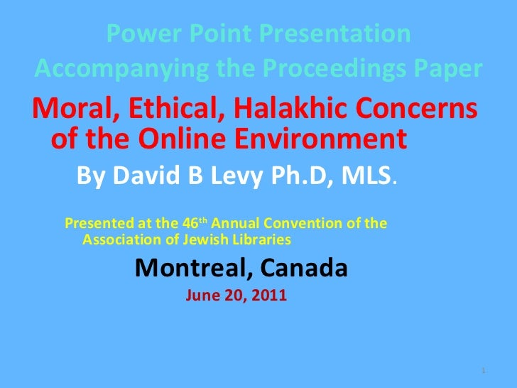 Power Point Presentation Accompanying the Proceedings Paper <ul><li>Moral, Ethical, Halakhic Concerns of the Online Enviro...