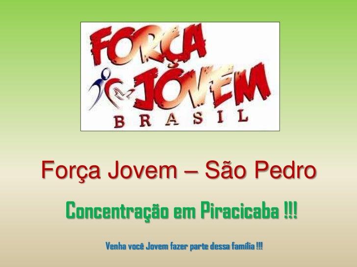 Força Jovem – São Pedro  Concentração em Piracicaba !!!       Venha você Jovem fazer parte dessa família !!!