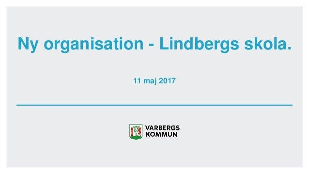 11 maj 2017 Ny organisation - Lindbergs skola.